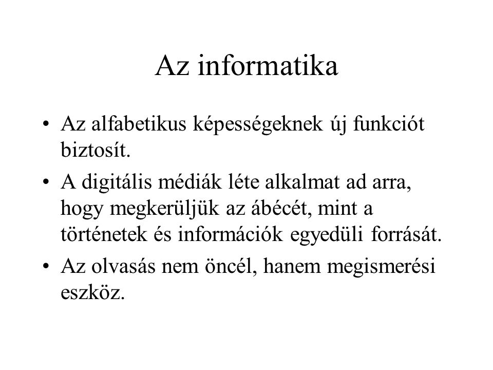 Az informatika Az alfabetikus képességeknek új funkciót biztosít. A digitális médiák léte alkalmat ad arra, hogy megkerüljük az ábécét, mint a történe