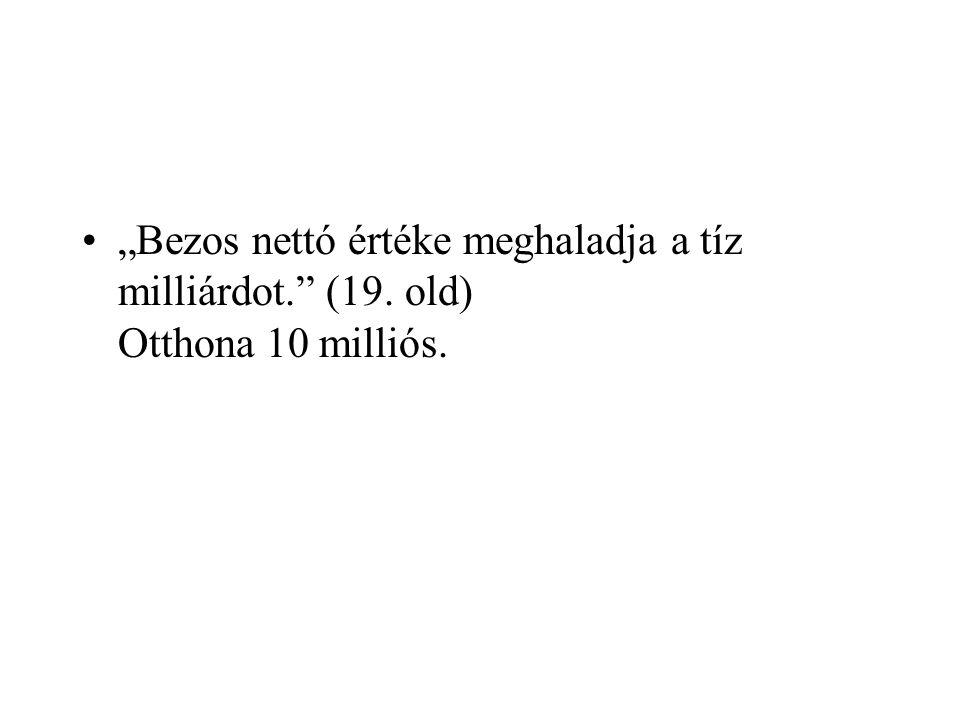 """""""Bezos nettó értéke meghaladja a tíz milliárdot."""" (19. old) Otthona 10 milliós."""