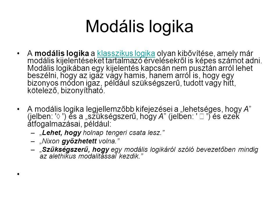 Modális logika A modális logika a klasszikus logika olyan kibővítése, amely már modális kijelentéseket tartalmazó érvelésekről is képes számot adni.