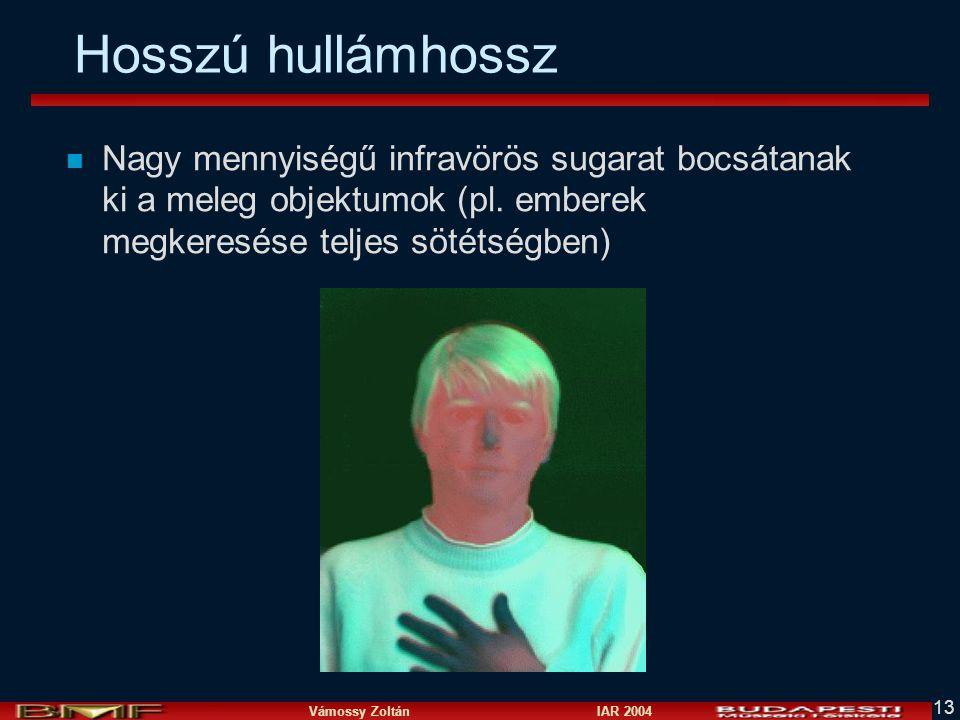 Vámossy Zoltán IAR 2004 13 Hosszú hullámhossz n Nagy mennyiségű infravörös sugarat bocsátanak ki a meleg objektumok (pl.