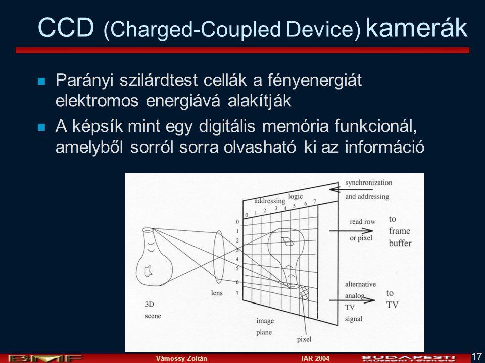 Vámossy Zoltán IAR 2004 17 CCD (Charged-Coupled Device) kamerák n Parányi szilárdtest cellák a fényenergiát elektromos energiává alakítják n A képsík mint egy digitális memória funkcionál, amelyből sorról sorra olvasható ki az információ