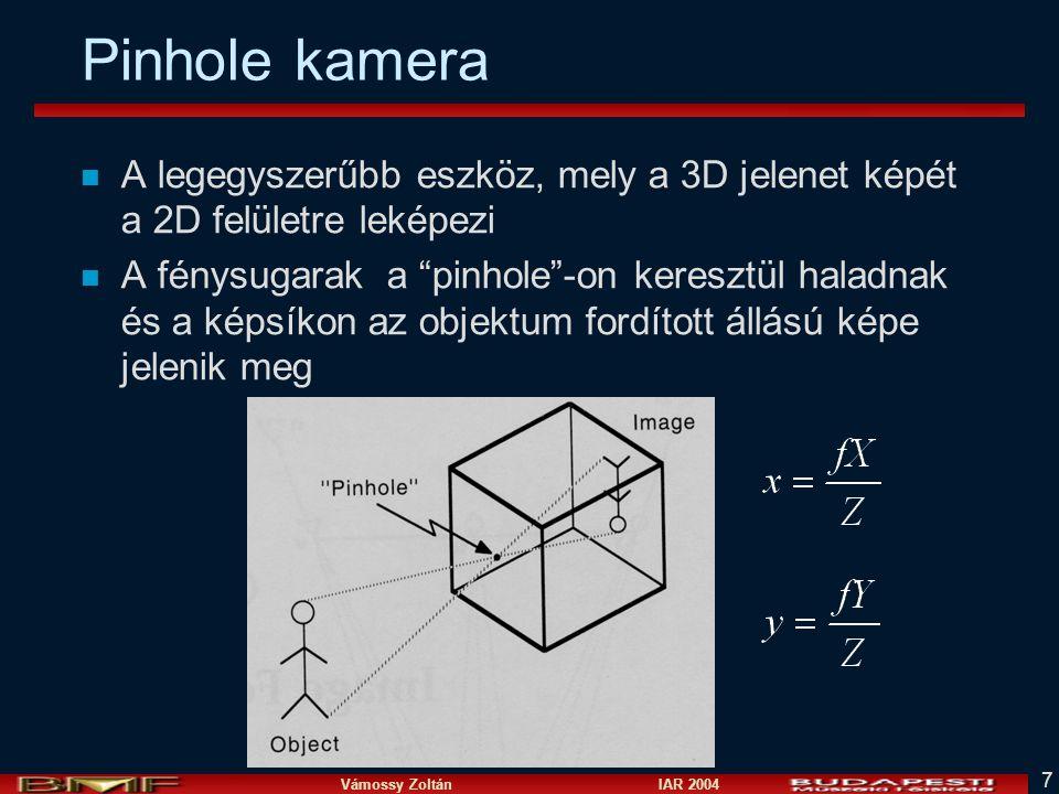 Vámossy Zoltán IAR 2004 7 Pinhole kamera n A legegyszerűbb eszköz, mely a 3D jelenet képét a 2D felületre leképezi n A fénysugarak a pinhole -on keresztül haladnak és a képsíkon az objektum fordított állású képe jelenik meg