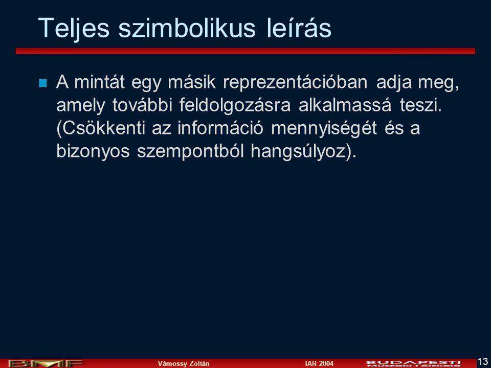 Vámossy Zoltán IAR 2004 13 Teljes szimbolikus leírás n A mintát egy másik reprezentációban adja meg, amely további feldolgozásra alkalmassá teszi.