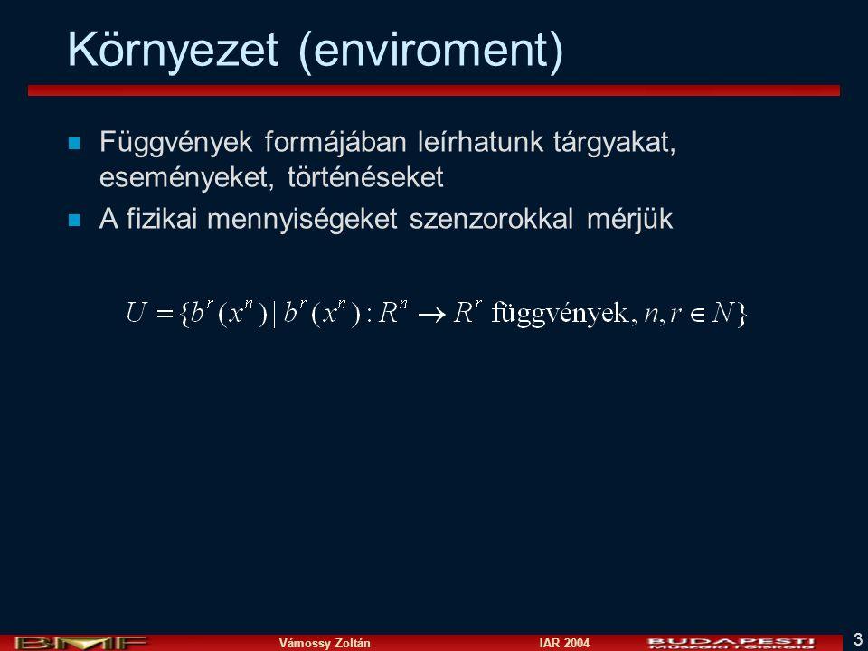 Vámossy Zoltán IAR 2004 3 Környezet (enviroment) n Függvények formájában leírhatunk tárgyakat, eseményeket, történéseket n A fizikai mennyiségeket szenzorokkal mérjük