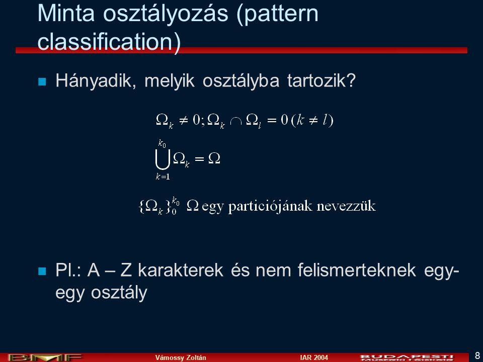 Vámossy Zoltán IAR 2004 8 Minta osztályozás (pattern classification) n Hányadik, melyik osztályba tartozik.