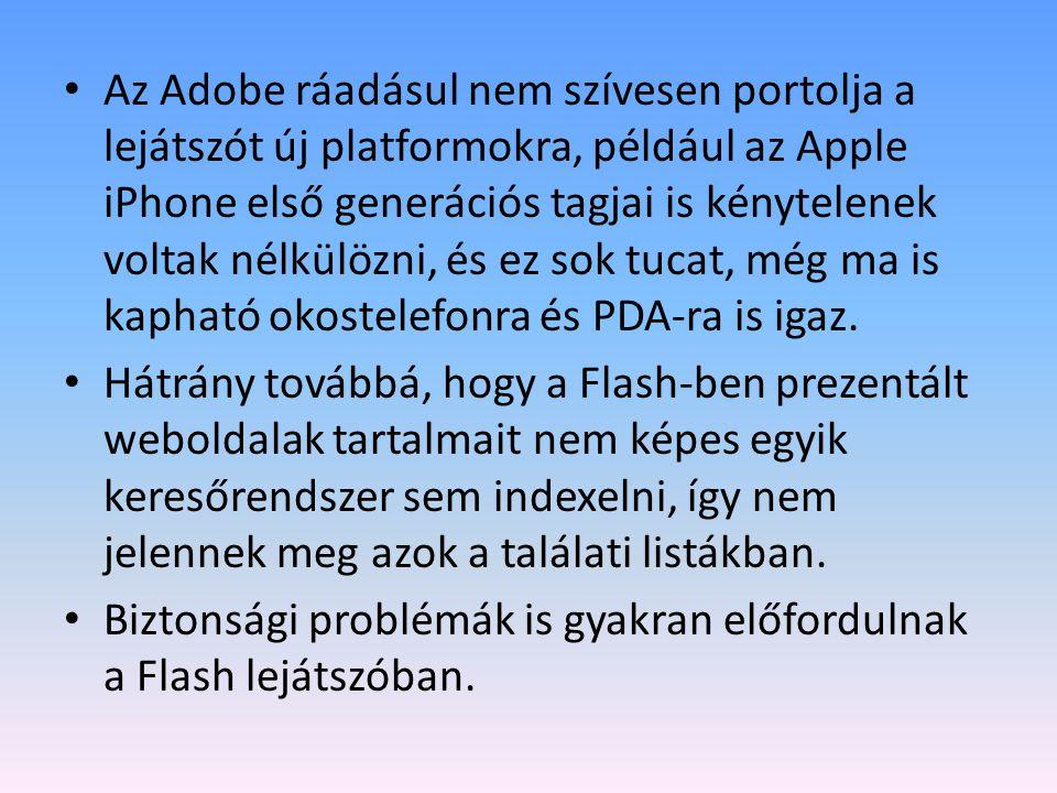 Az Adobe ráadásul nem szívesen portolja a lejátszót új platformokra, például az Apple iPhone első generációs tagjai is kénytelenek voltak nélkülözni, és ez sok tucat, még ma is kapható okostelefonra és PDA-ra is igaz.