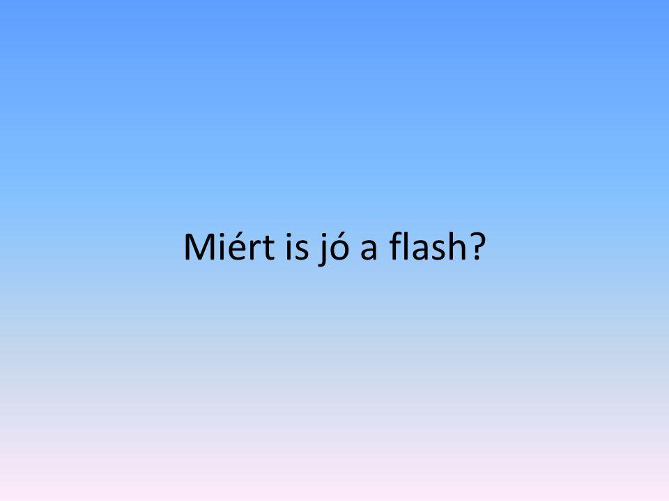 Miért is jó a flash