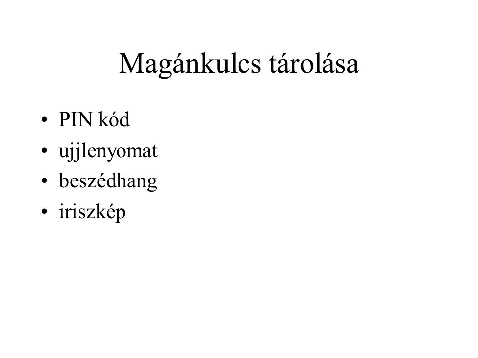 Magánkulcs tárolása PIN kód ujjlenyomat beszédhang iriszkép