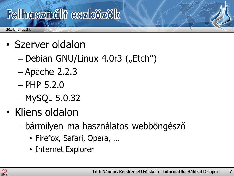"""Szerver oldalon – Debian GNU/Linux 4.0r3 (""""Etch ) – Apache 2.2.3 – PHP 5.2.0 – MySQL 5.0.32 Kliens oldalon – bármilyen ma használatos webböngésző Firefox, Safari, Opera, … Internet Explorer 2014."""