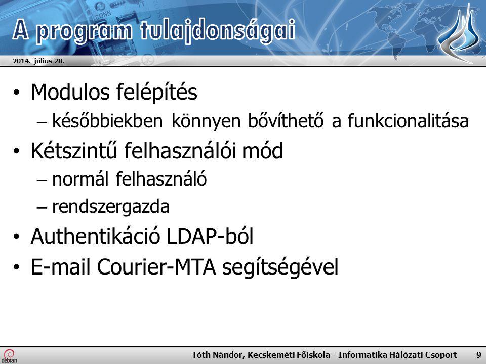Modulos felépítés – későbbiekben könnyen bővíthető a funkcionalitása Kétszintű felhasználói mód – normál felhasználó – rendszergazda Authentikáció LDAP-ból E-mail Courier-MTA segítségével 2014.