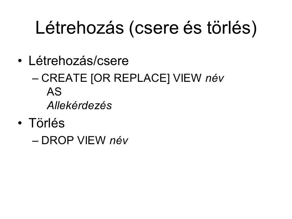 Létrehozás (csere és törlés) Létrehozás/csere –CREATE [OR REPLACE] VIEW név AS Allekérdezés Törlés –DROP VIEW név