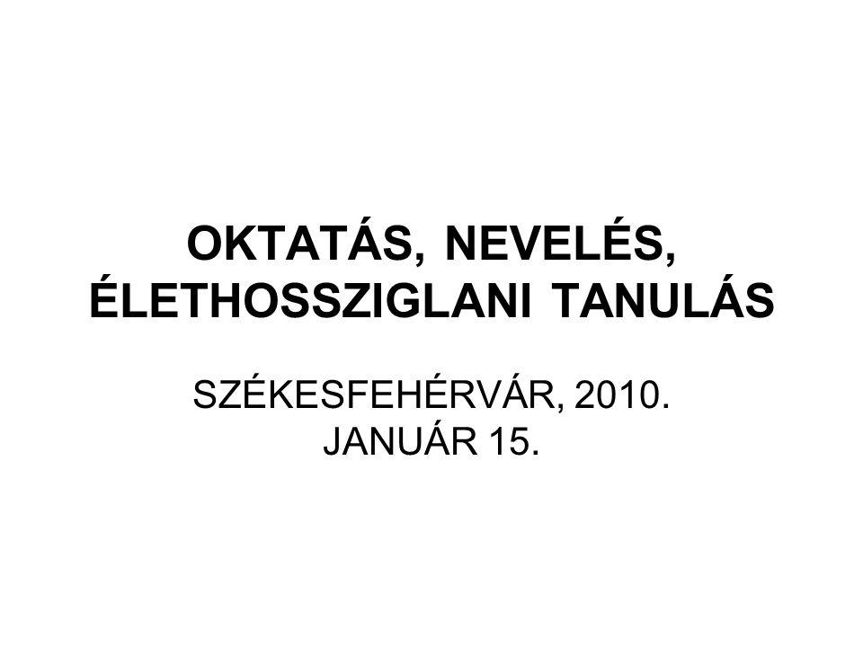 OKTATÁS, NEVELÉS, ÉLETHOSSZIGLANI TANULÁS SZÉKESFEHÉRVÁR, 2010. JANUÁR 15.