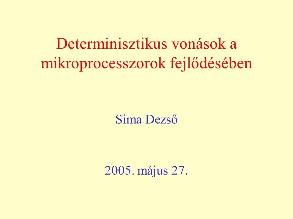 Determinisztikus vonások a mikroprocesszorok fejlődésében Sima Dezső 2005. május 27.
