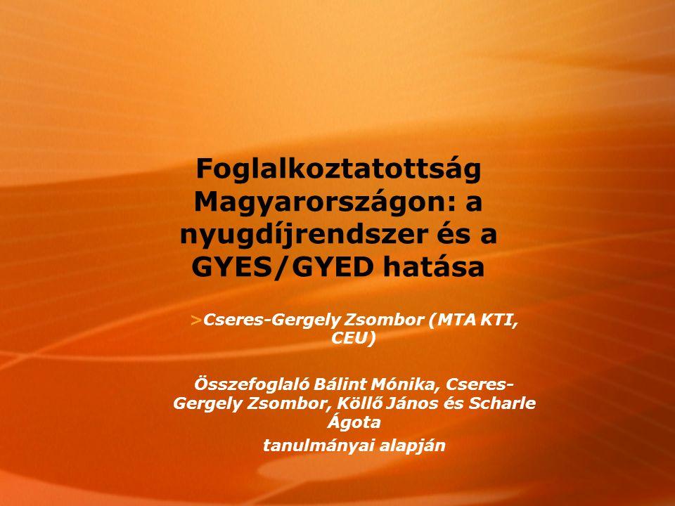 Foglalkoztatottság Magyarországon: a nyugdíjrendszer és a GYES/GYED hatása >Cseres-Gergely Zsombor (MTA KTI, CEU)  Összefoglaló Bálint Mónika, Cseres