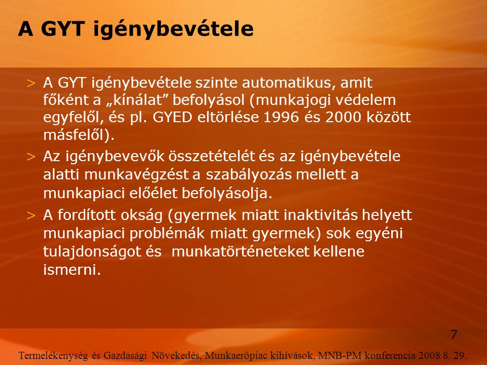 7 Termelékenység és Gazdasági Növekedés, Munkaerőpiac kihívások, MNB-PM konferencia 2008 8. 29. A GYT igénybevétele >A GYT igénybevétele szinte automa