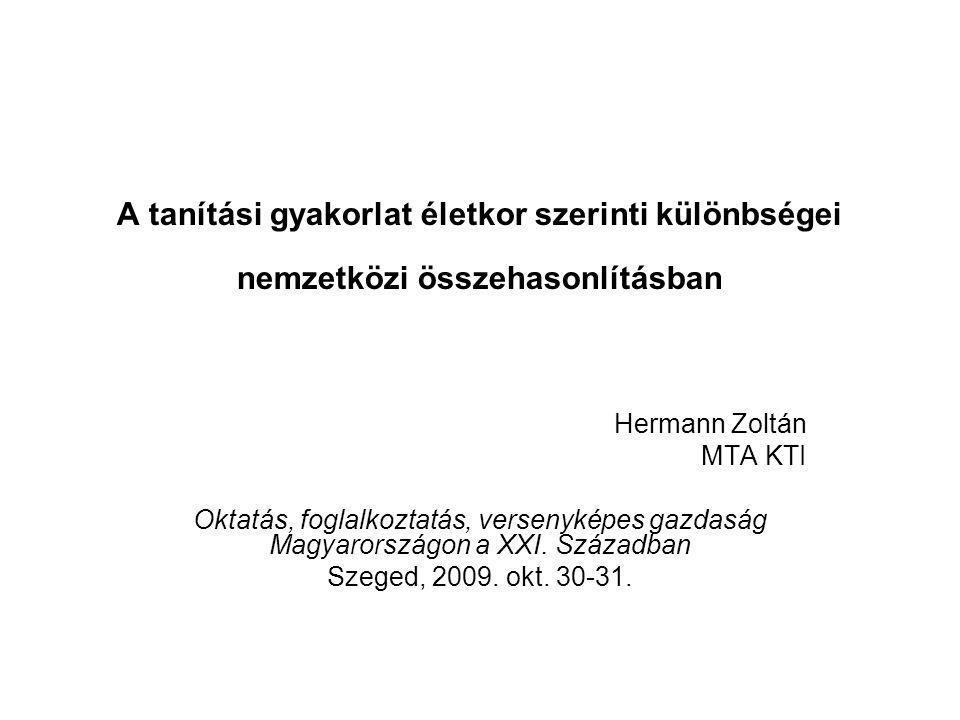 A tanítási gyakorlat életkor szerinti különbségei nemzetközi összehasonlításban Hermann Zoltán MTA KTI Oktatás, foglalkoztatás, versenyképes gazdaság