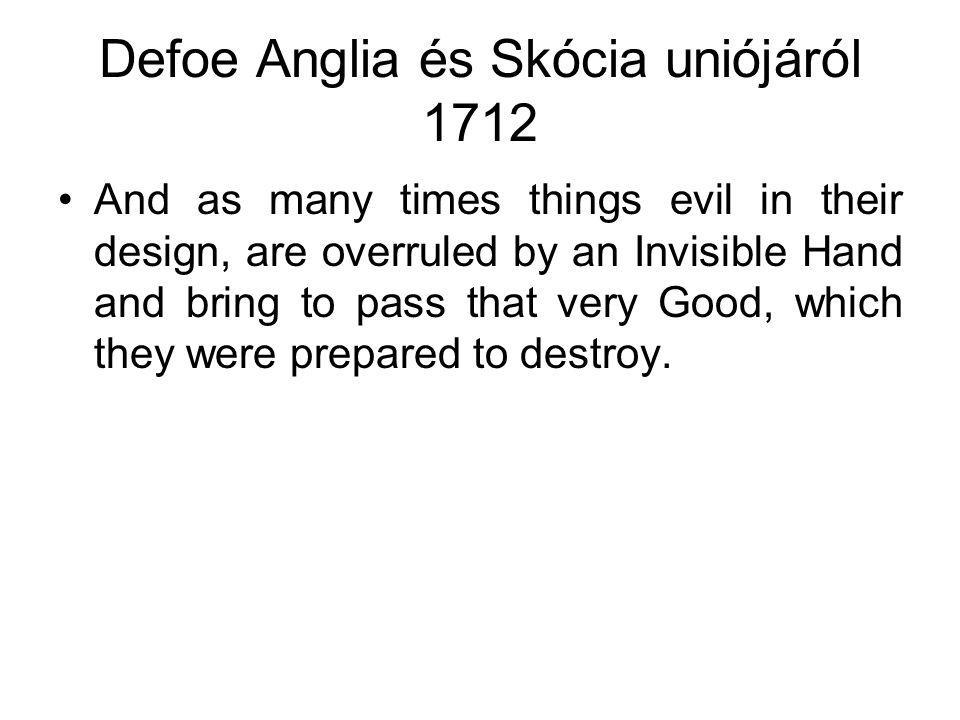 Defoe Anglia és Skócia uniójáról 1712 And as many times things evil in their design, are overruled by an Invisible Hand and bring to pass that very Good, which they were prepared to destroy.