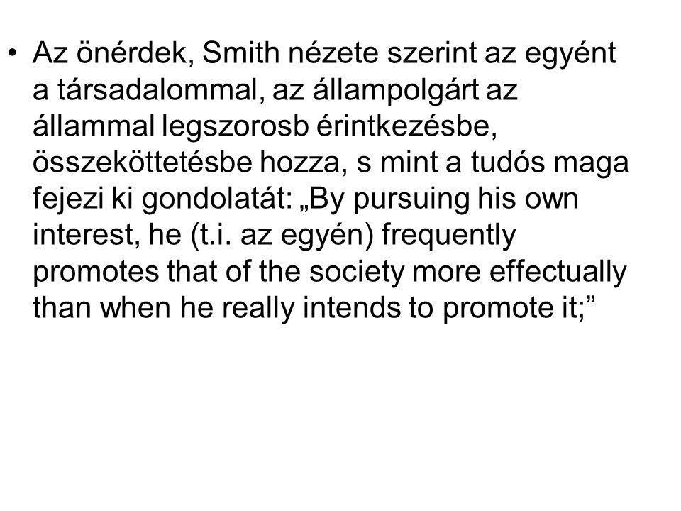 """Az önérdek, Smith nézete szerint az egyént a társadalommal, az állampolgárt az állammal legszorosb érintkezésbe, összeköttetésbe hozza, s mint a tudós maga fejezi ki gondolatát: """"By pursuing his own interest, he (t.i."""