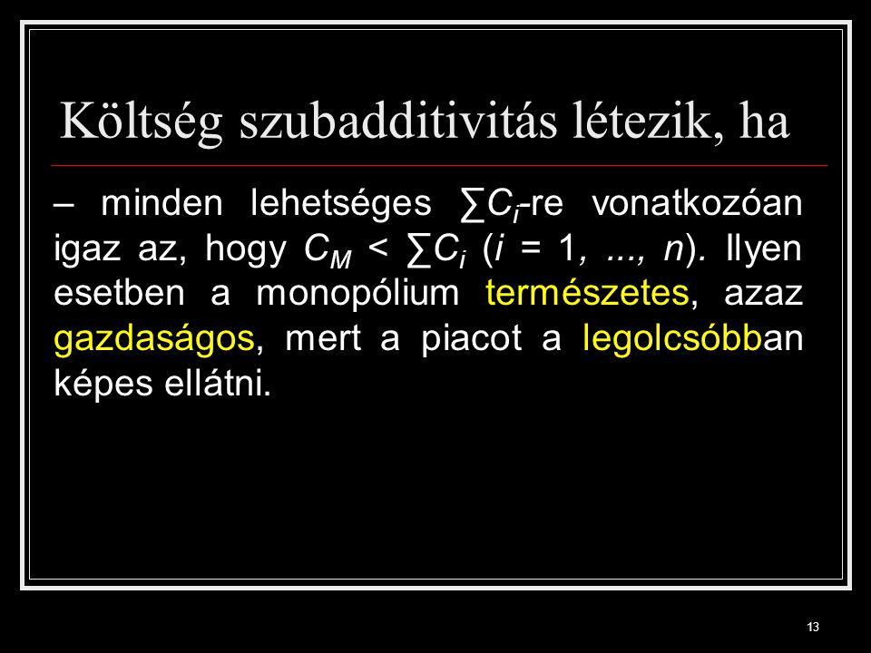 13 Költség szubadditivitás létezik, ha – minden lehetséges ∑C i -re vonatkozóan igaz az, hogy C M < ∑C i (i = 1,..., n).
