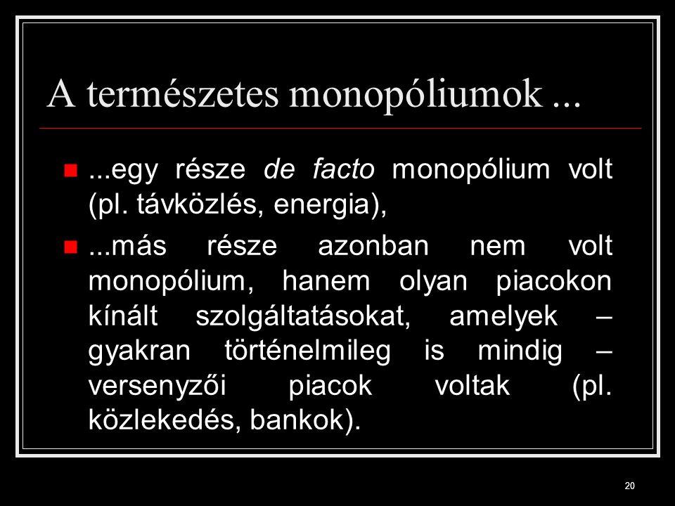 20 A természetes monopóliumok......egy része de facto monopólium volt (pl.
