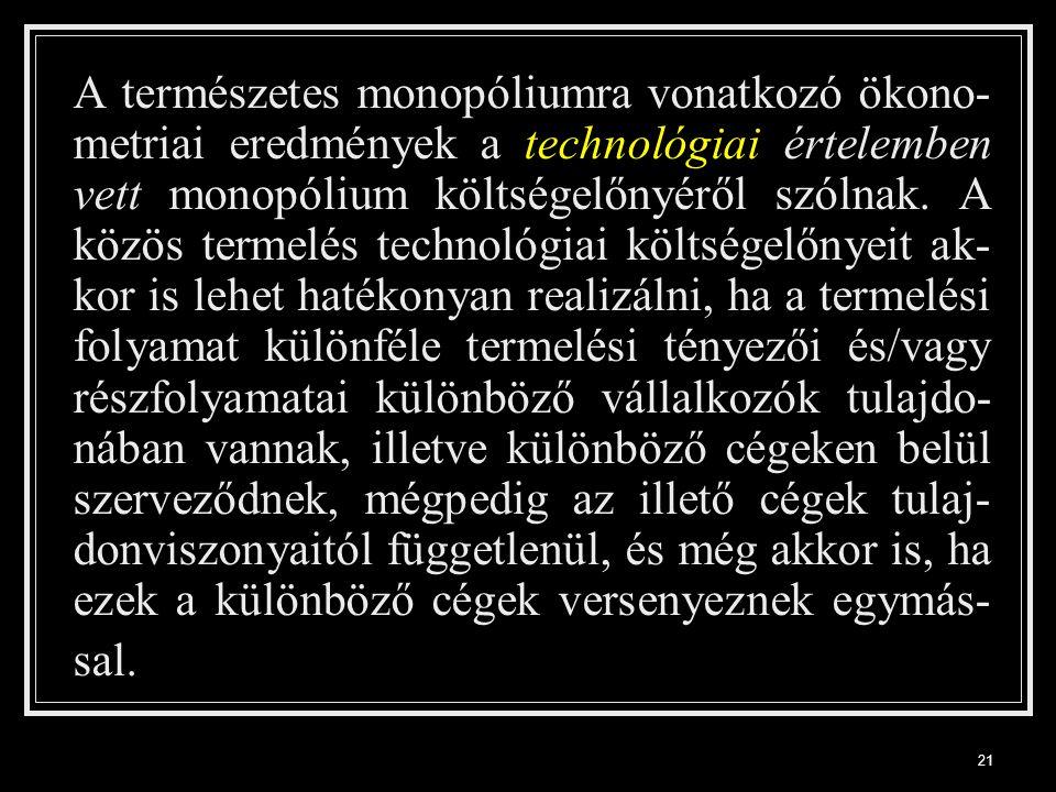 21 A természetes monopóliumra vonatkozó ökono- metriai eredmények a technológiai értelemben vett monopólium költségelőnyéről szólnak.