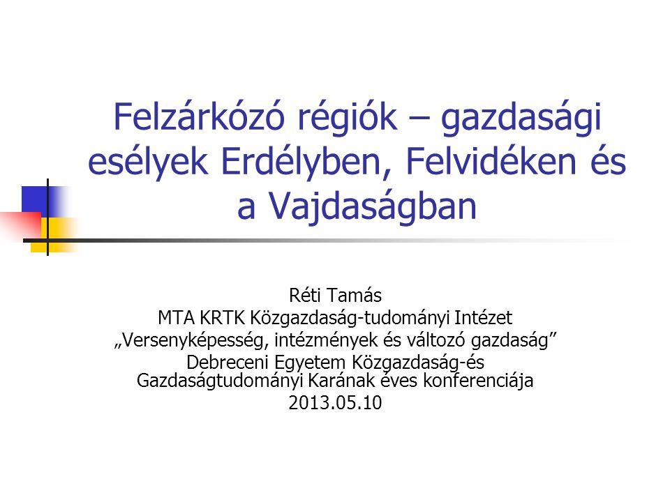 """Felzárkózó régiók – gazdasági esélyek Erdélyben, Felvidéken és a Vajdaságban Réti Tamás MTA KRTK Közgazdaság-tudományi Intézet """"Versenyképesség, intéz"""