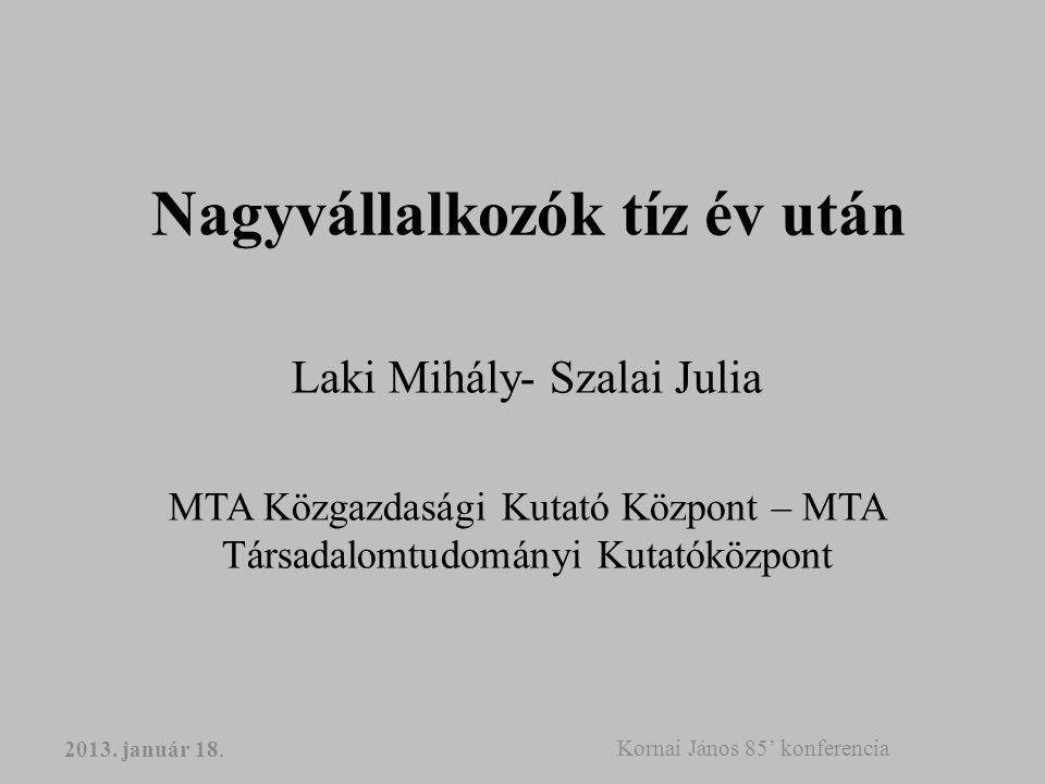 Nagyvállalkozók tíz év után Laki Mihály- Szalai Julia MTA Közgazdasági Kutató Központ – MTA Társadalomtudományi Kutatóközpont 2013.