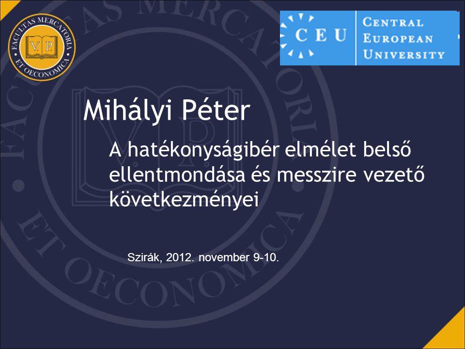 Mihályi Péter A hatékonyságibér elmélet belső ellentmondása és messzire vezető következményei Szirák, 2012.