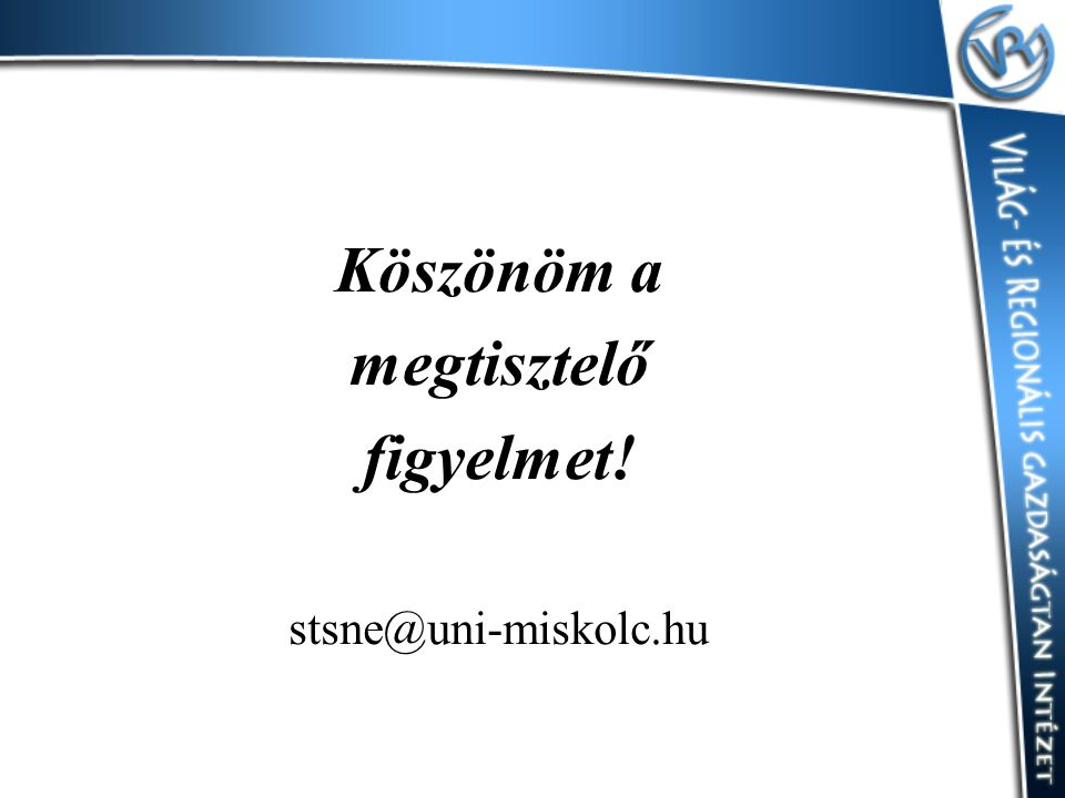 Köszönöm a megtisztelő figyelmet! stsne@uni-miskolc.hu