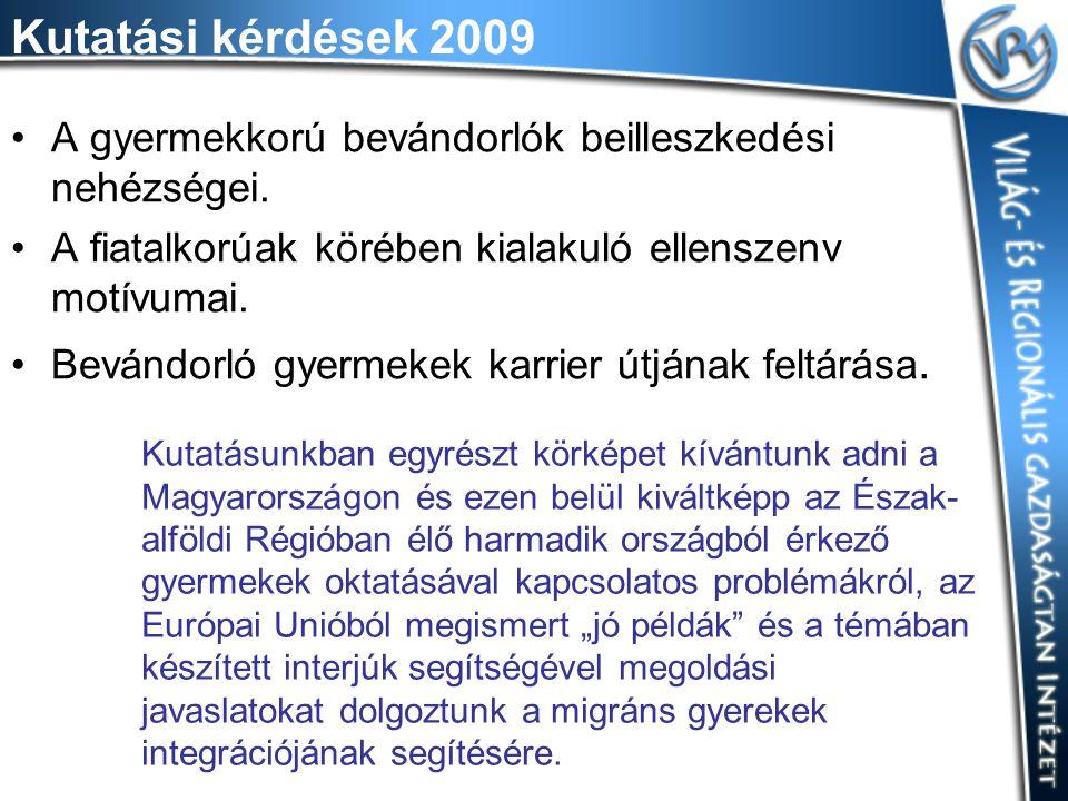 Kutatási kérdések 2009 A gyermekkorú bevándorlók beilleszkedési nehézségei.