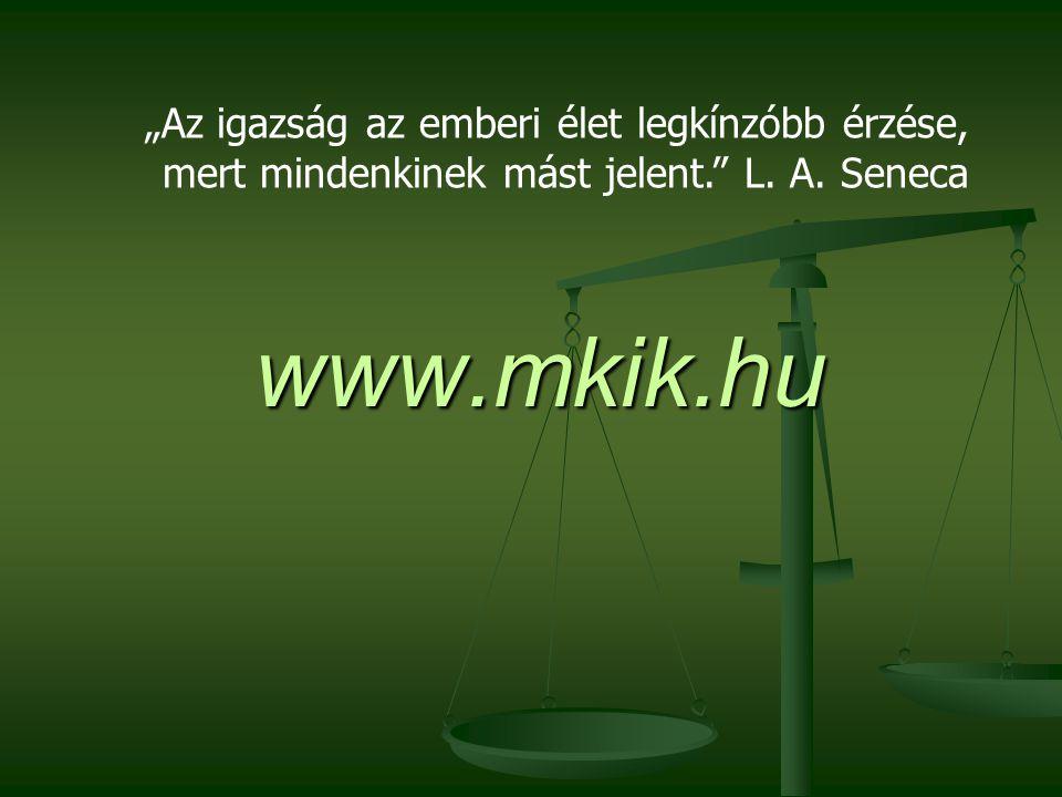 """www.mkik.hu """"Az igazság az emberi élet legkínzóbb érzése, mert mindenkinek mást jelent."""" L. A. Seneca"""