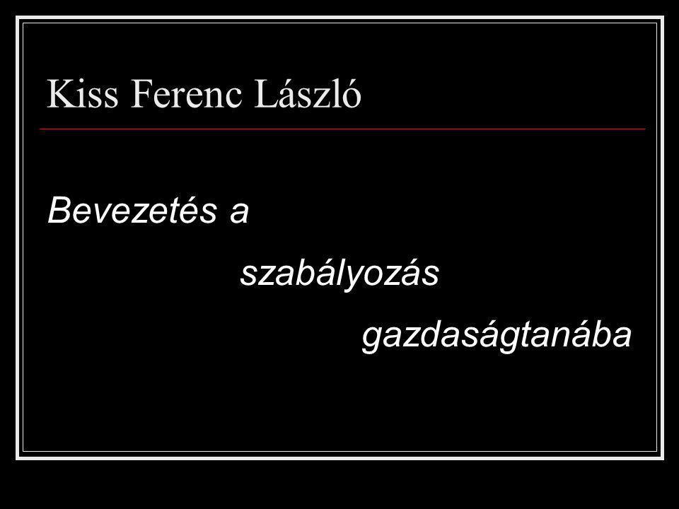 Kiss Ferenc László Bevezetés a szabályozás gazdaságtanába