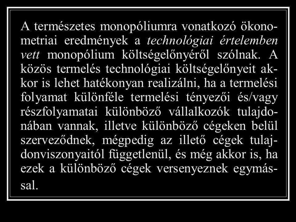 A természetes monopóliumra vonatkozó ökono- metriai eredmények a technológiai értelemben vett monopólium költségelőnyéről szólnak. A közös termelés te