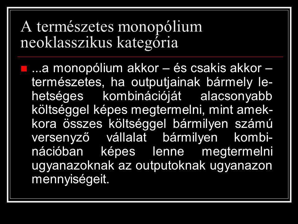 A természetes monopólium neoklasszikus kategória...a monopólium akkor – és csakis akkor – természetes, ha outputjainak bármely le- hetséges kombináció