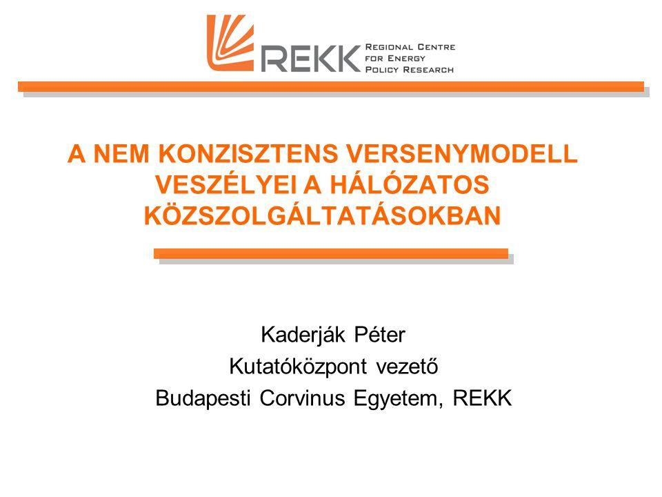 A NEM KONZISZTENS VERSENYMODELL VESZÉLYEI A HÁLÓZATOS KÖZSZOLGÁLTATÁSOKBAN Kaderják Péter Kutatóközpont vezető Budapesti Corvinus Egyetem, REKK