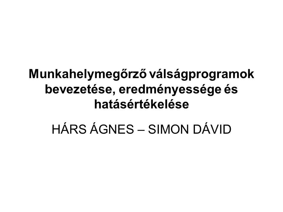 Munkahelymegőrző válságprogramok bevezetése, eredményessége és hatásértékelése HÁRS ÁGNES – SIMON DÁVID