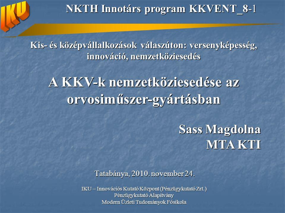 Kis- és középvállalkozások válaszúton: versenyképesség, innováció, nemzetköziesedés A KKV-k nemzetköziesedése az orvosiműszer-gyártásban Sass Magdolna