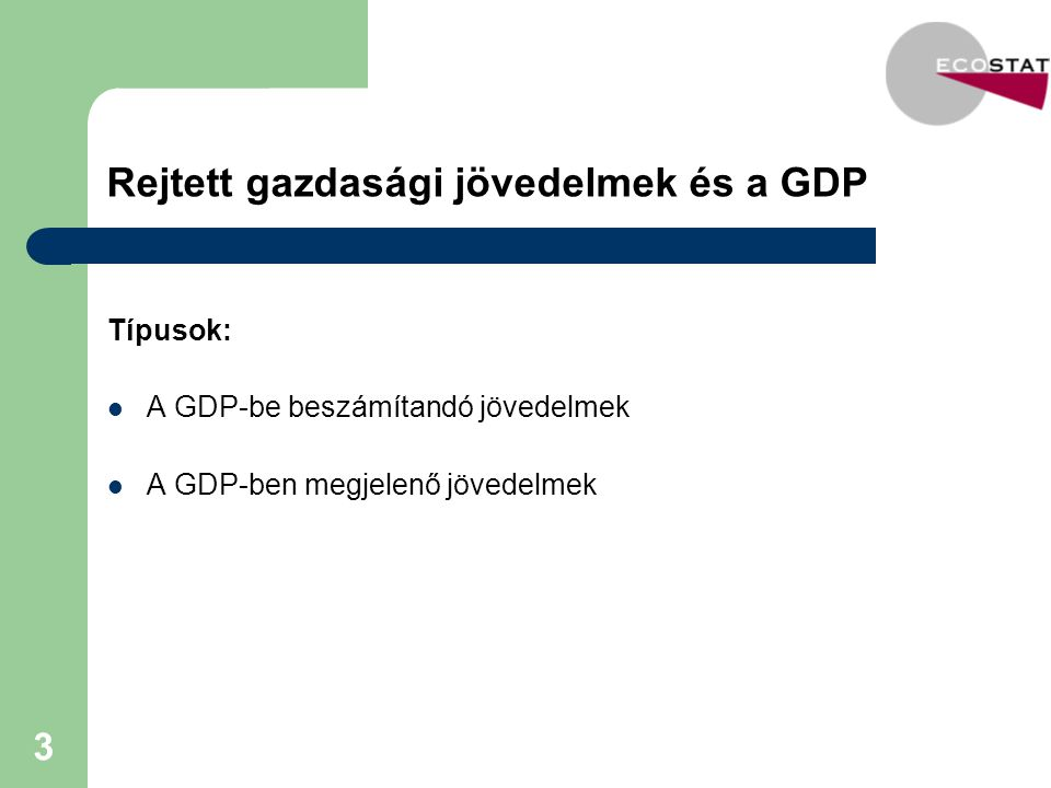3 Rejtett gazdasági jövedelmek és a GDP Típusok: A GDP-be beszámítandó jövedelmek A GDP-ben megjelenő jövedelmek