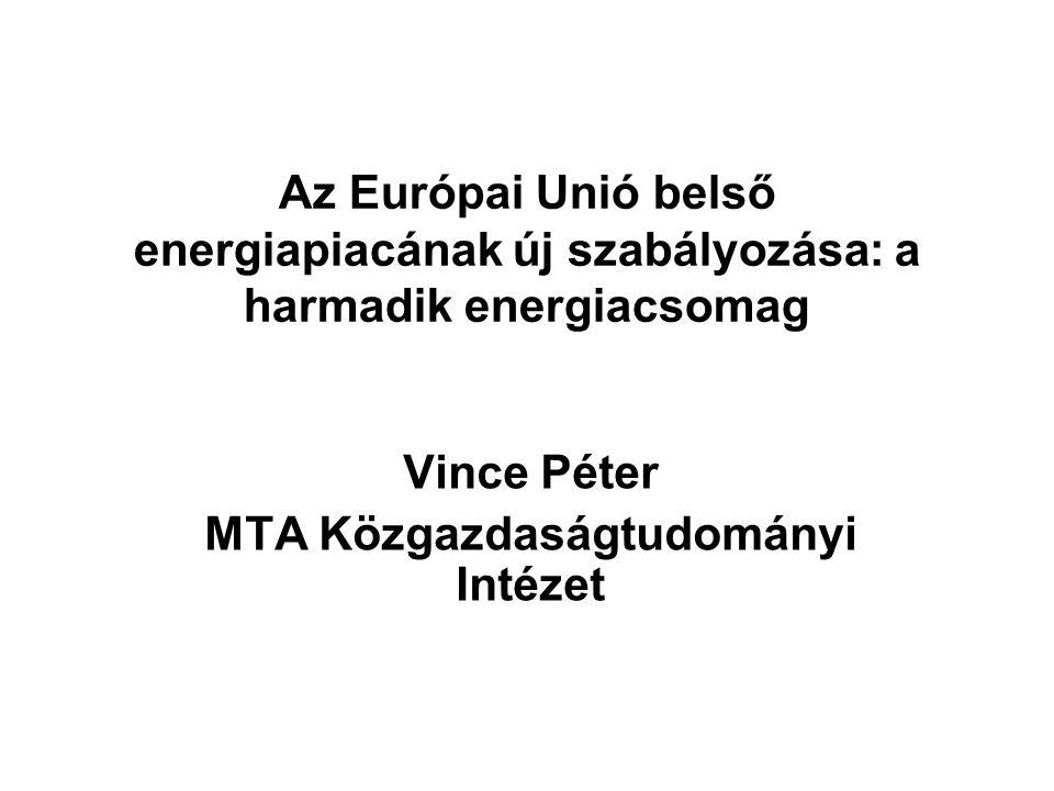 Az Európai Unió belső energiapiacának új szabályozása: a harmadik energiacsomag Vince Péter MTA Közgazdaságtudományi Intézet