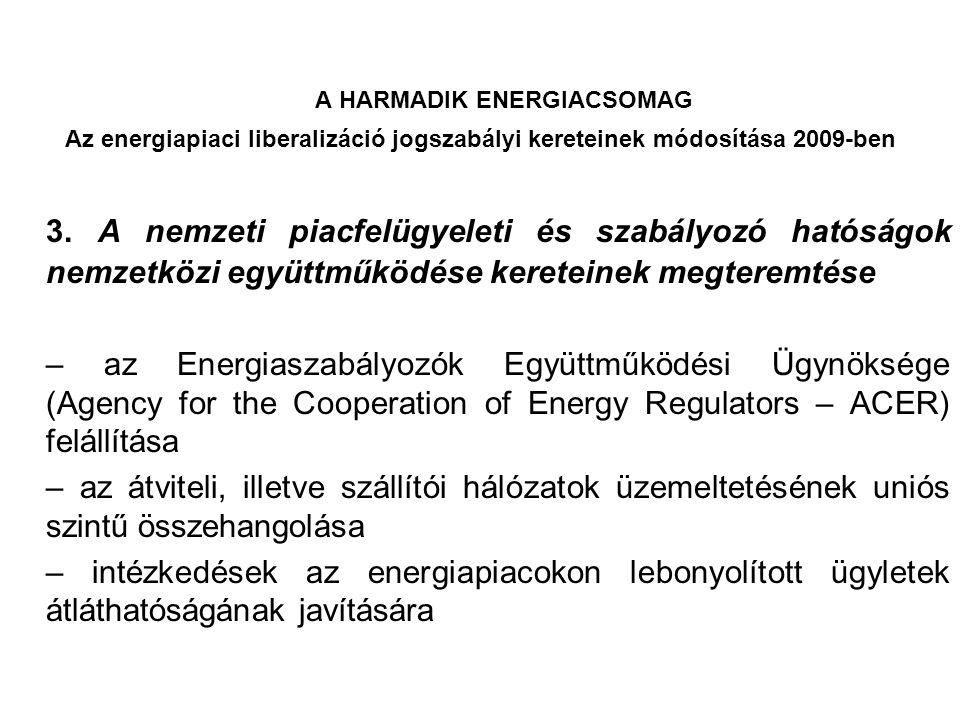 A HARMADIK ENERGIACSOMAG Az energiapiaci liberalizáció jogszabályi kereteinek módosítása 2009-ben 3. A nemzeti piacfelügyeleti és szabályozó hatóságok