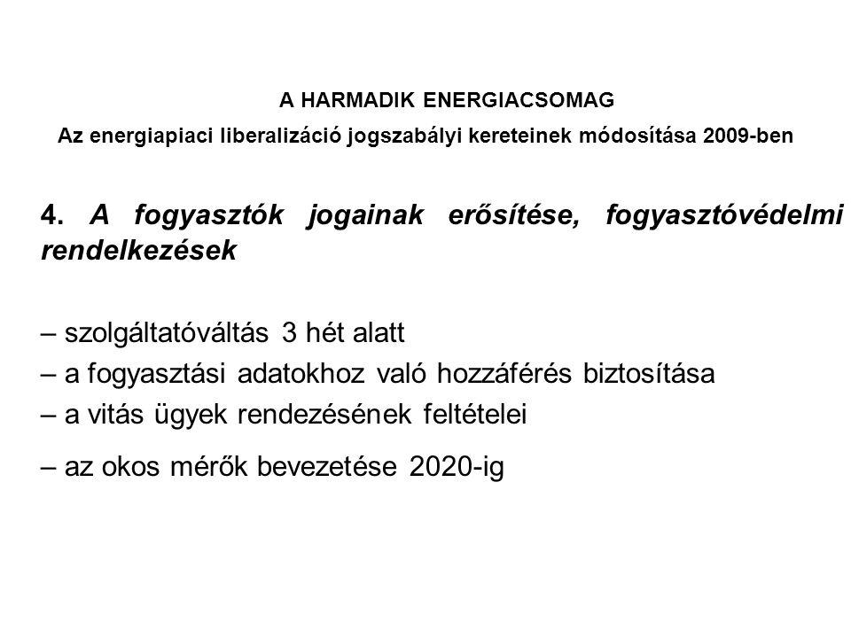 A HARMADIK ENERGIACSOMAG Az energiapiaci liberalizáció jogszabályi kereteinek módosítása 2009-ben A harmadik energiacsomag: első lépések az uniós szintű szabályozás feltételeinek megteremtése felé: – a tagállamok közti energiaforgalom kereteinek szabályozása – új hatáskörök egyes árazási, engedélyezési és hozzáférési problémák megoldásában Hatályba lépés: 2011.