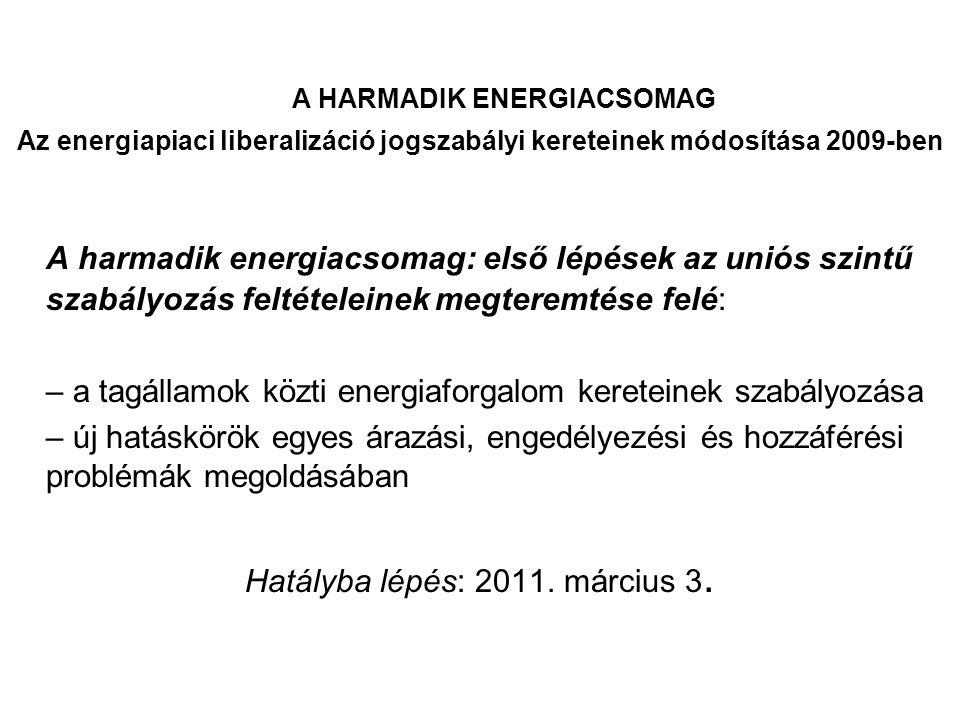 A HARMADIK ENERGIACSOMAG Az energiapiaci liberalizáció jogszabályi kereteinek módosítása 2009-ben A harmadik energiacsomag: első lépések az uniós szin
