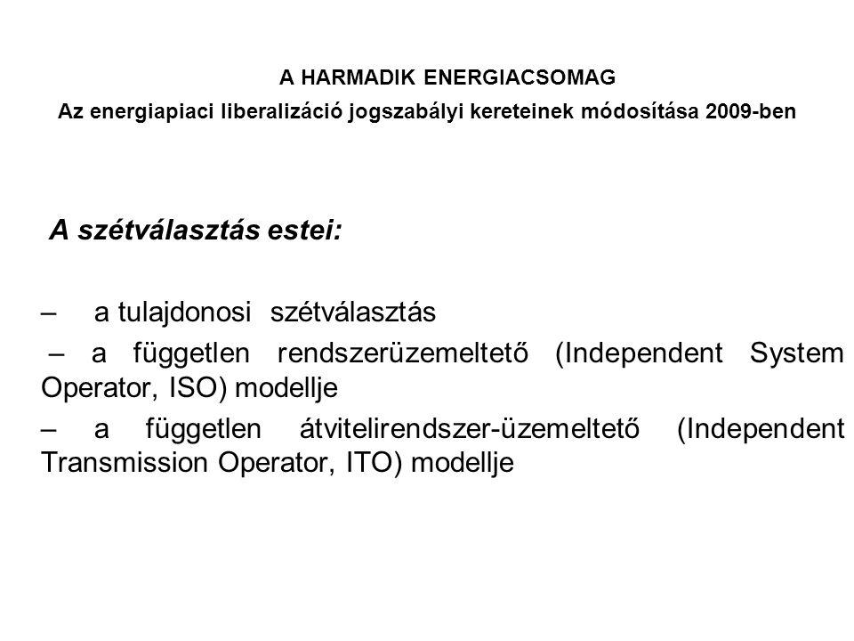 A HARMADIK ENERGIACSOMAG Az energiapiaci liberalizáció jogszabályi kereteinek módosítása 2009-ben A szétválasztás estei: – a tulajdonosi szétválasztás
