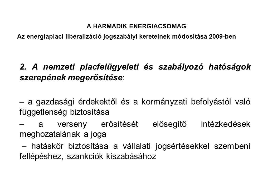 A HARMADIK ENERGIACSOMAG Az energiapiaci liberalizáció jogszabályi kereteinek módosítása 2009-ben 2. A nemzeti piacfelügyeleti és szabályozó hatóságok