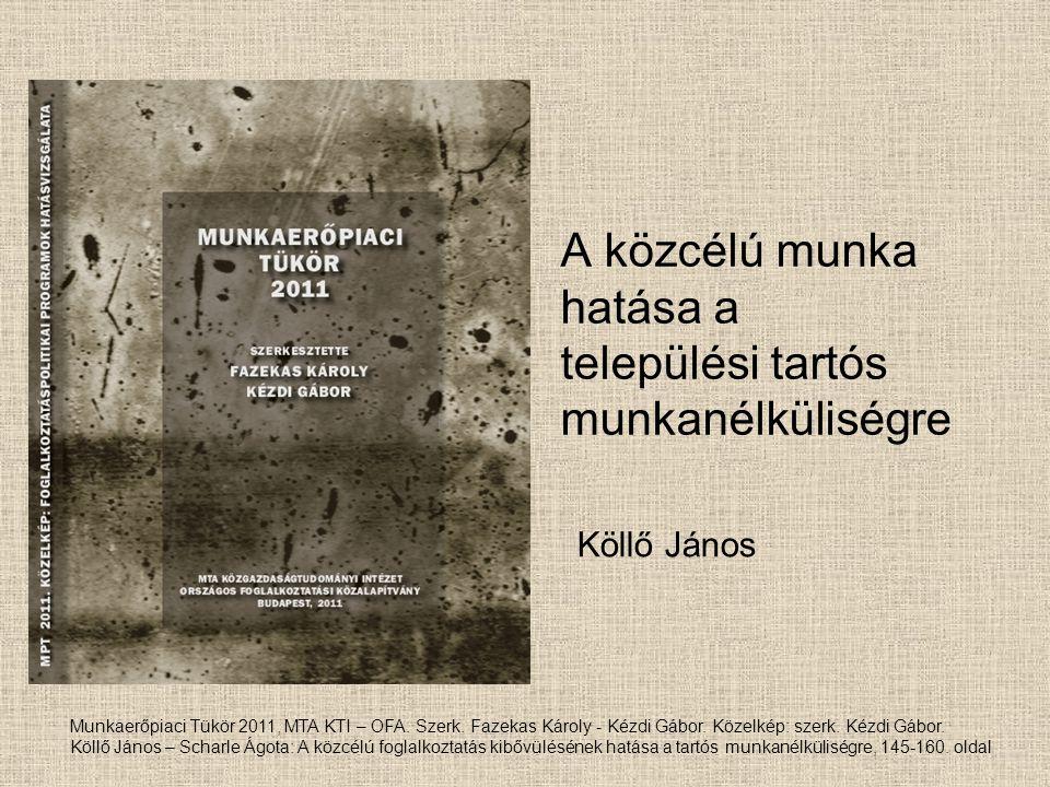 A közcélú munka hatása a települési tartós munkanélküliségre Köllő János Munkaerőpiaci Tükör 2011, MTA KTI – OFA. Szerk. Fazekas Károly - Kézdi Gábor.