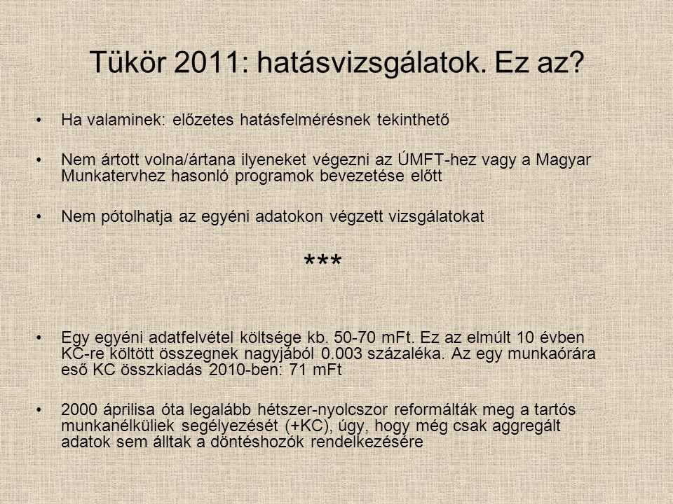 Tükör 2011: hatásvizsgálatok. Ez az? Ha valaminek: előzetes hatásfelmérésnek tekinthető Nem ártott volna/ártana ilyeneket végezni az ÚMFT-hez vagy a M