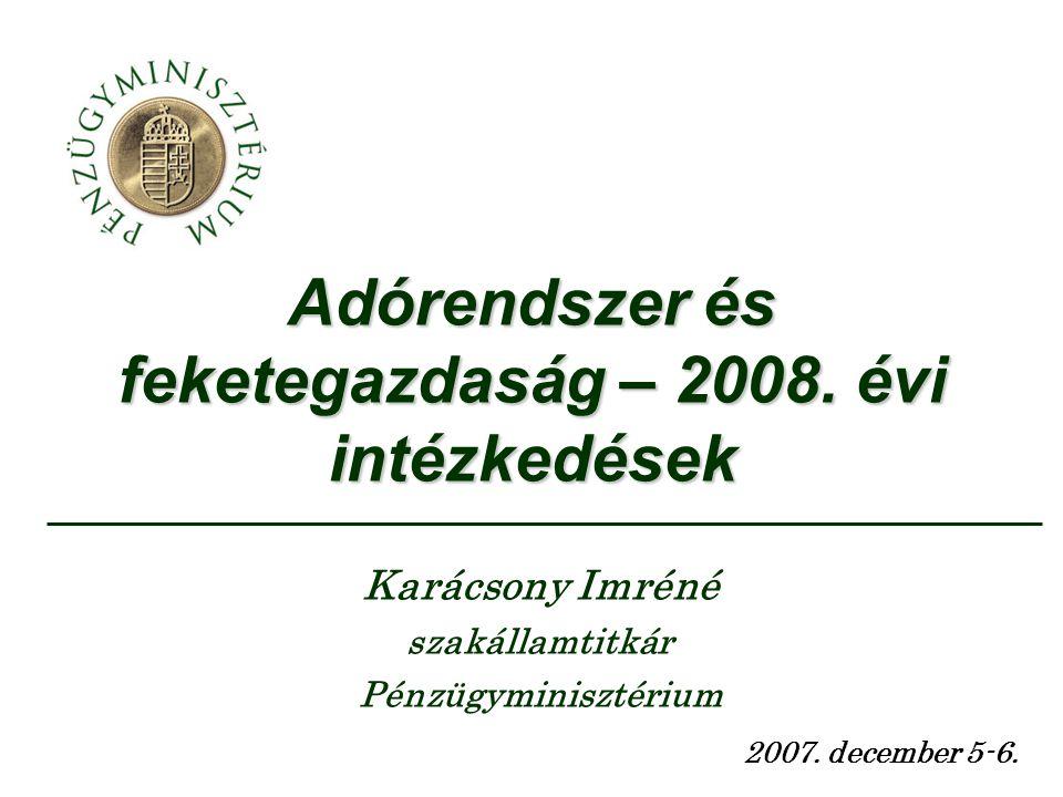 Adórendszer és feketegazdaság – 2008. évi intézkedések 2007. december 5-6. Karácsony Imréné szakállamtitkár Pénzügyminisztérium