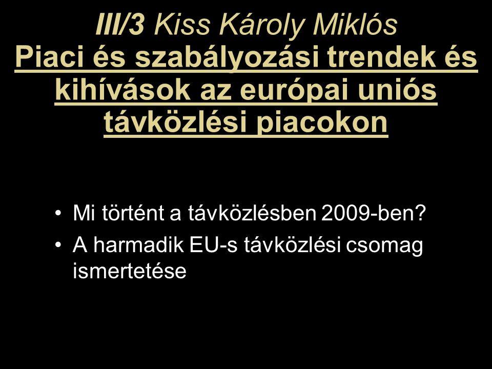 III/3 Kiss Károly Miklós Piaci és szabályozási trendek és kihívások az európai uniós távközlési piacokon Mi történt a távközlésben 2009-ben.