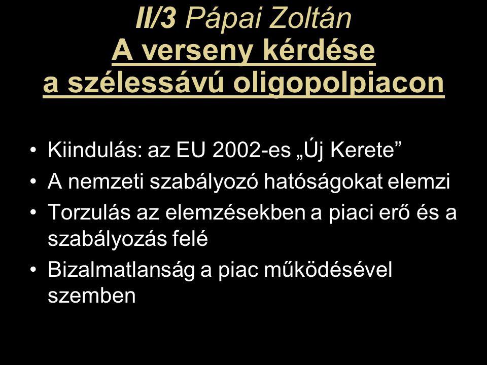 """II/3 Pápai Zoltán A verseny kérdése a szélessávú oligopolpiacon Kiindulás: az EU 2002-es """"Új Kerete A nemzeti szabályozó hatóságokat elemzi Torzulás az elemzésekben a piaci erő és a szabályozás felé Bizalmatlanság a piac működésével szemben"""