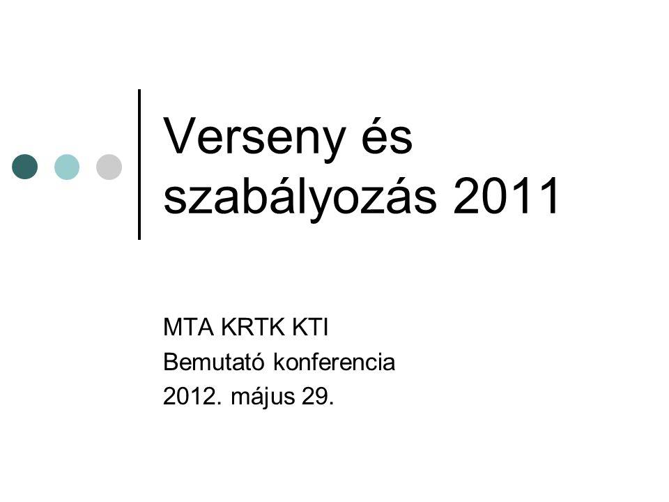 Verseny és szabályozás 2011 MTA KRTK KTI Bemutató konferencia 2012. május 29.